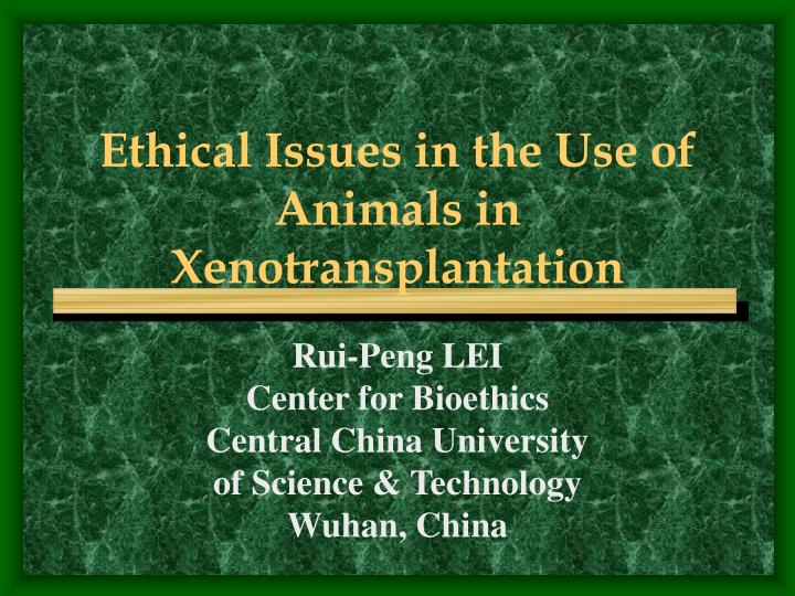 Ethical issues in the use of animals in xenotransplantation