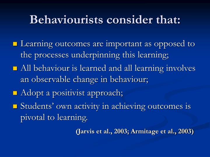 Behaviourists consider that: