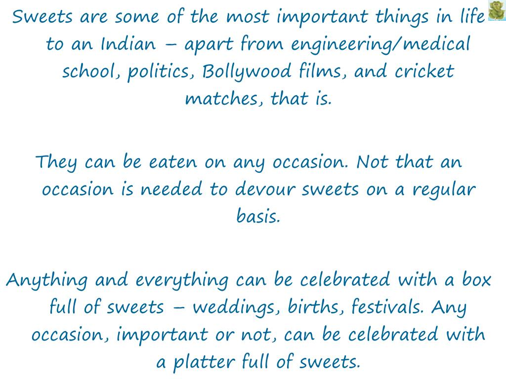 Sweets are some of the most important things in life to an Indian – apart from engineering/medical school, politics,