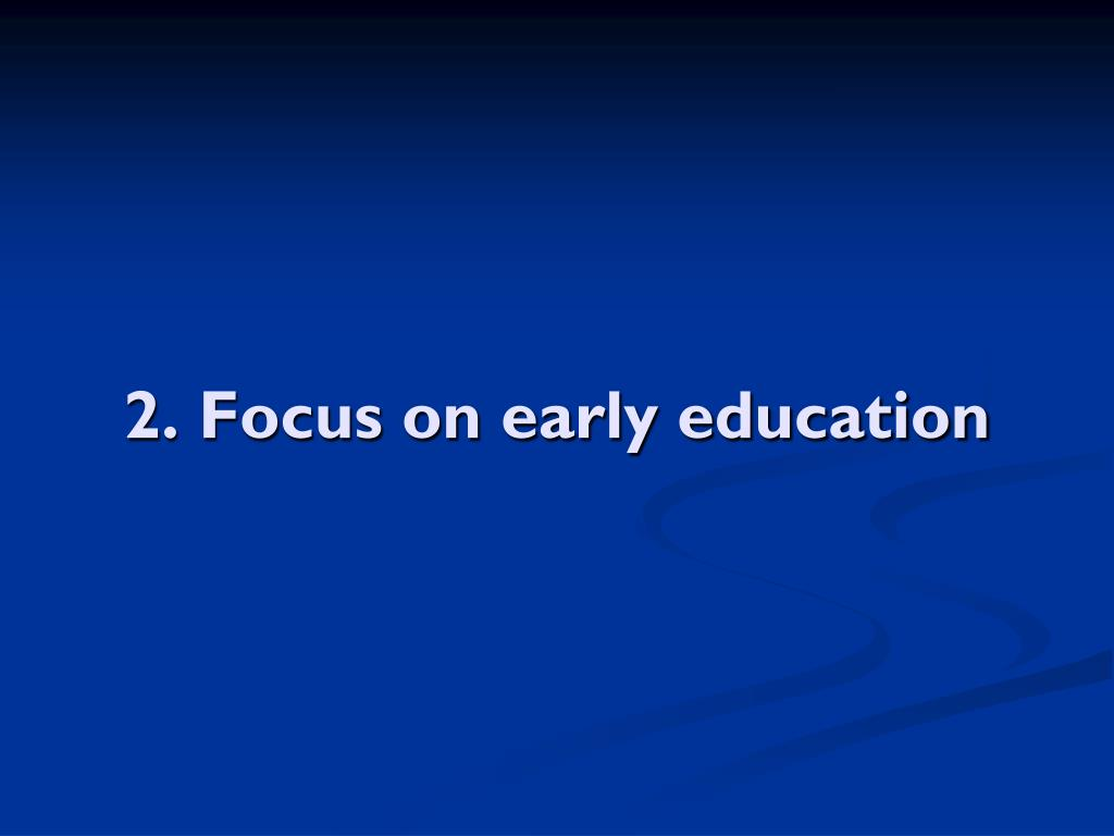 2. Focus on early education