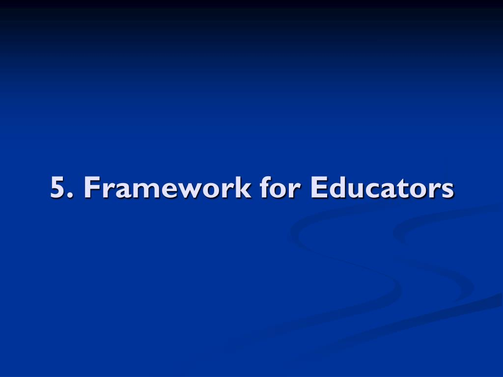 5. Framework for Educators