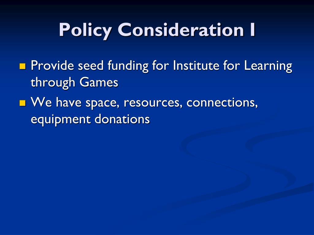 Policy Consideration I
