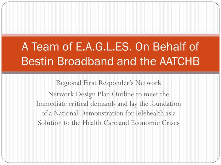 A team of e a g l es on behalf of bestin broadband and the aatchb
