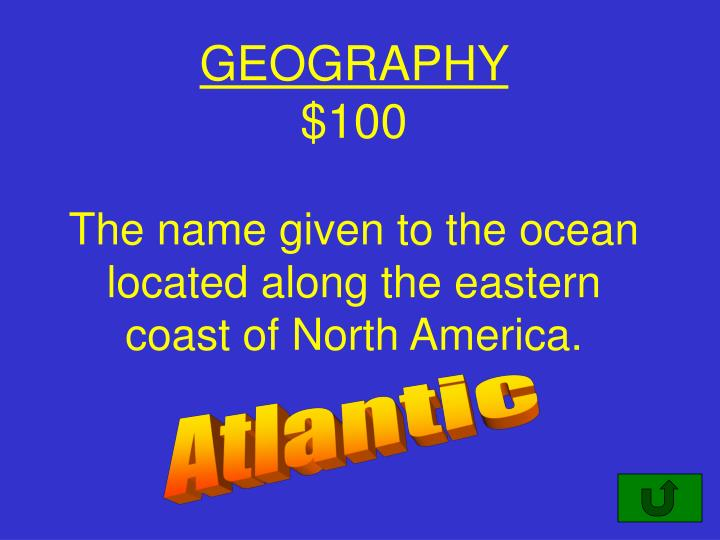 Geography 100 the name given to the ocean located along the eastern coast of north america