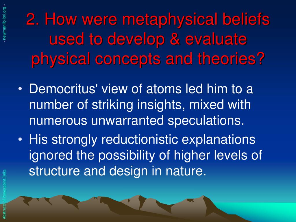 2. How were metaphysical beliefs used to develop & evaluate physical concepts and theories?