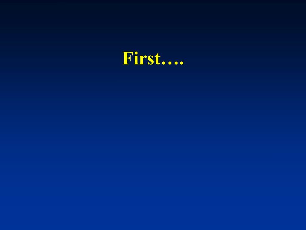 First….