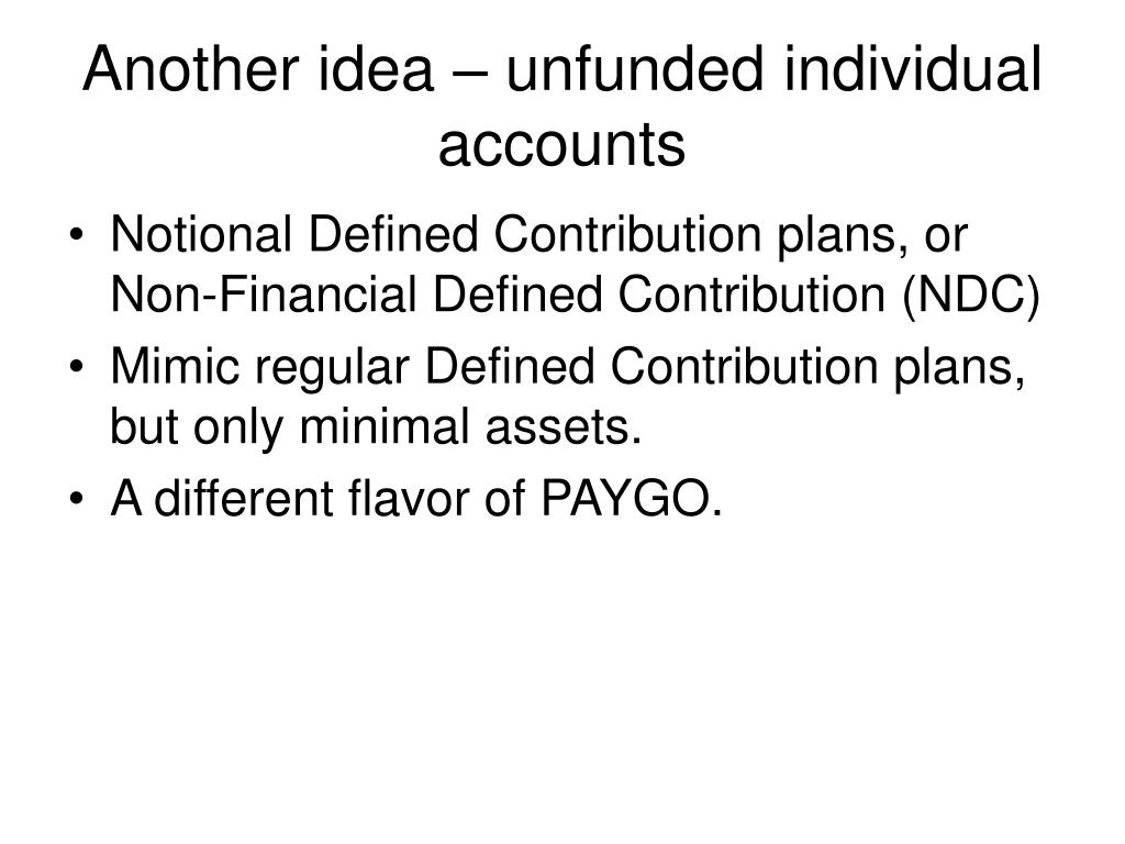 Another idea – unfunded individual accounts
