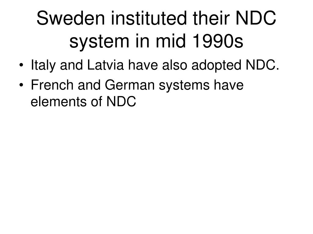 Sweden instituted their NDC system in mid 1990s