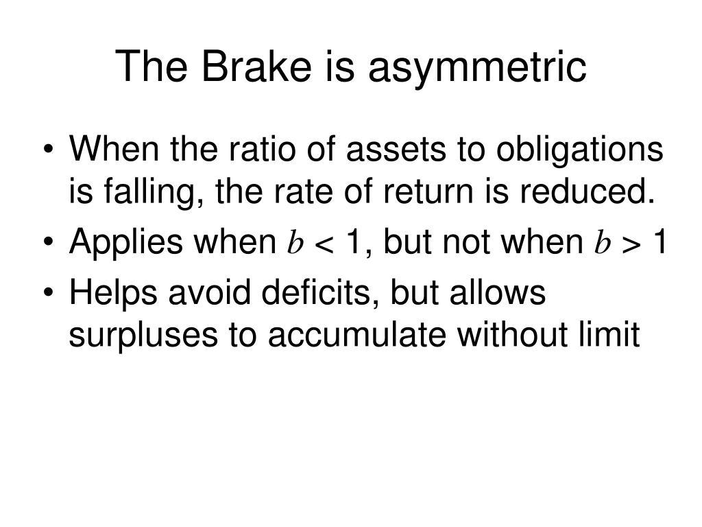 The Brake is asymmetric