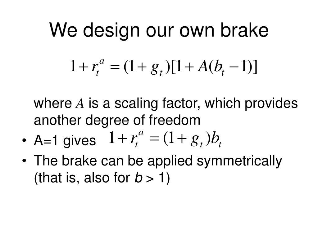 We design our own brake