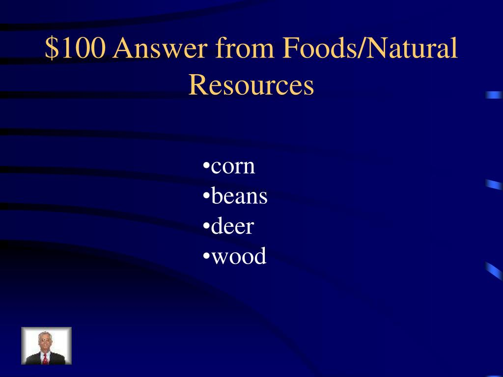 $100 Answer from Foods/Natural Resources