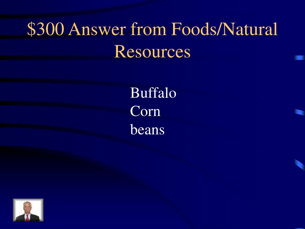 $300 Answer from Foods/Natural Resources