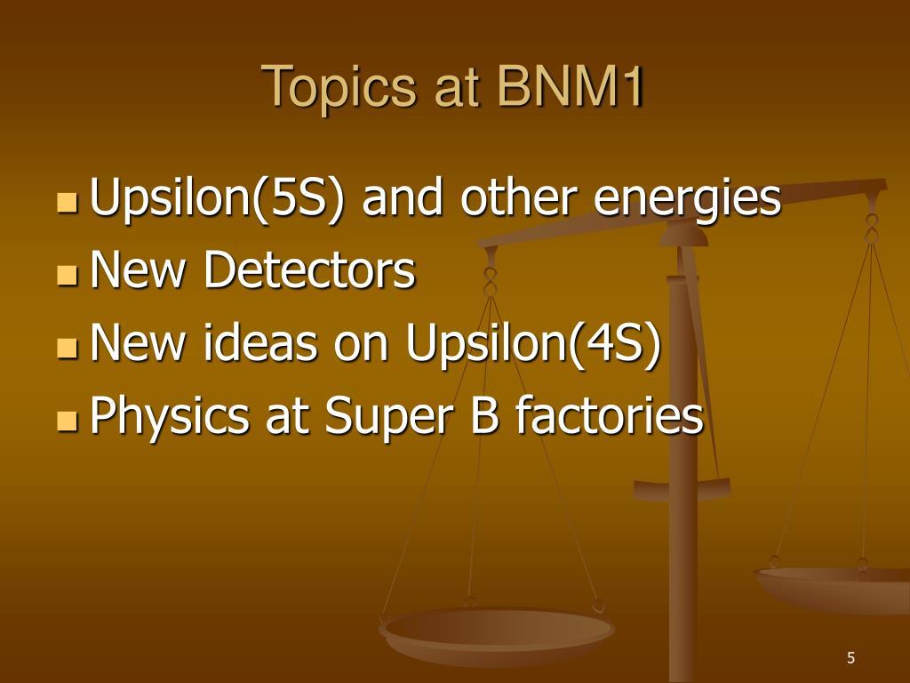 Topics at BNM1