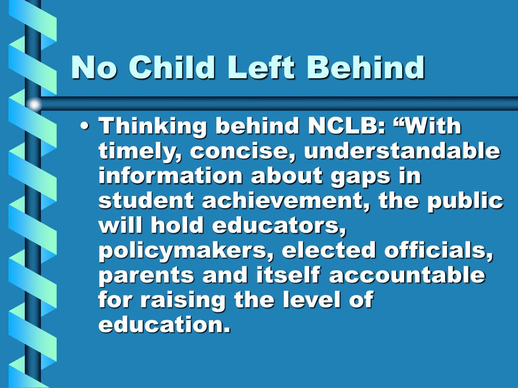 "Thinking behind NCLB: ""With timely, concise, understandable information about gaps in student achievement, the public will hold educators, policymakers, elected officials, parents and itself accountable for raising the level of education."