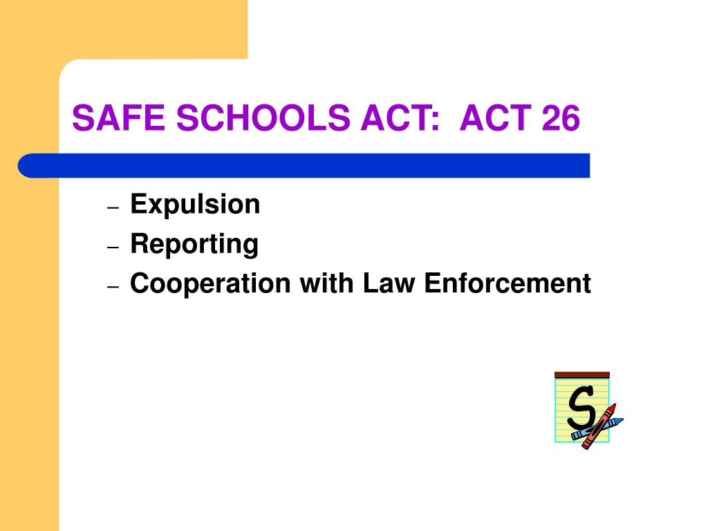 SAFE SCHOOLS ACT:  ACT 26