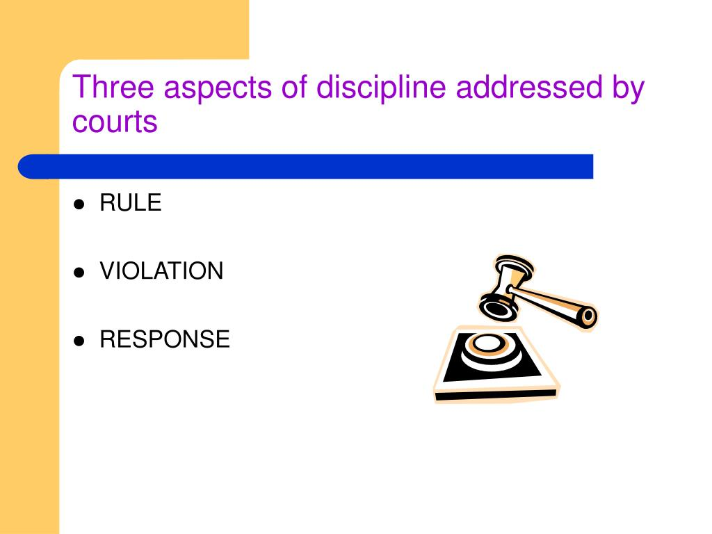 Three aspects of discipline addressed by courts