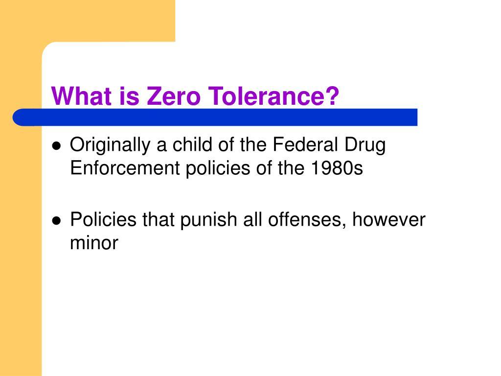 What is Zero Tolerance?