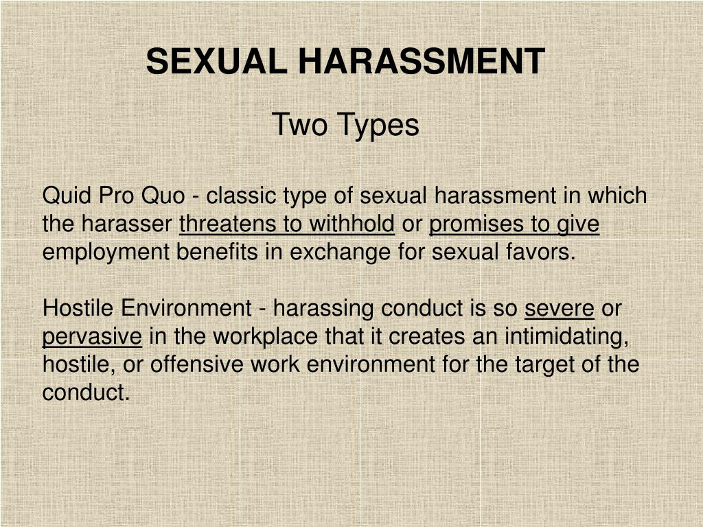 Quid Pro Quo - classic type of sexual harassment in which the harasser