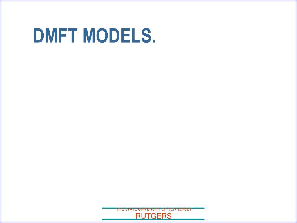 DMFT MODELS.