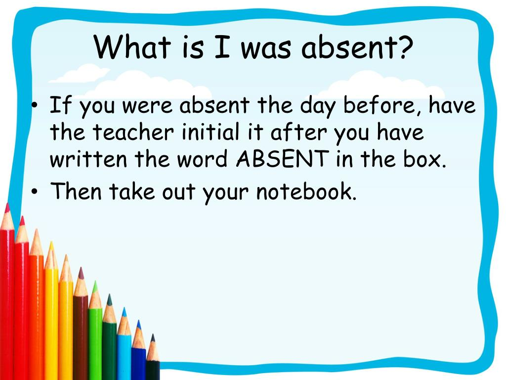 What is I was absent?