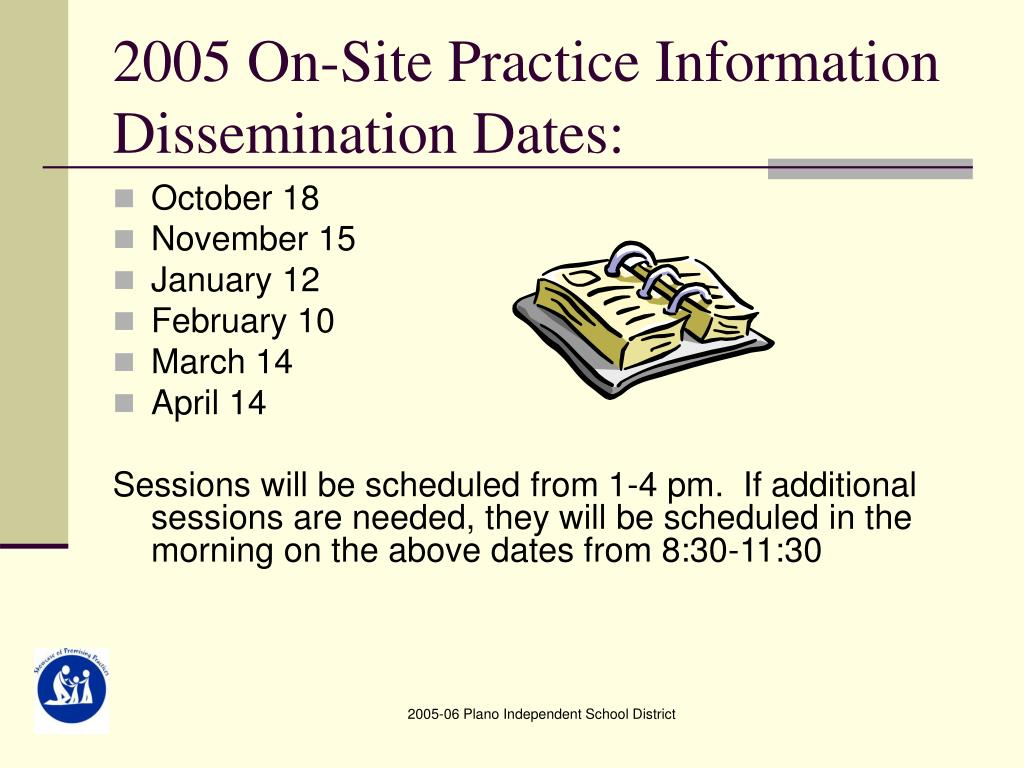 2005 On-Site Practice Information Dissemination Dates: