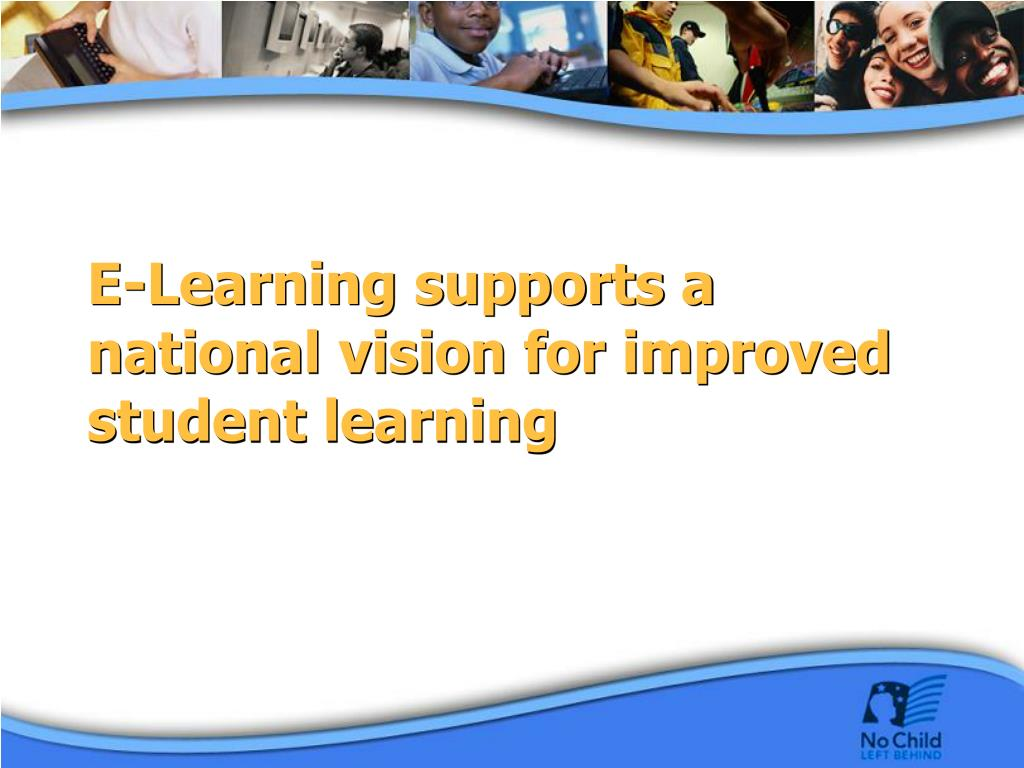 E-Learning supports a national vision for improved student learning