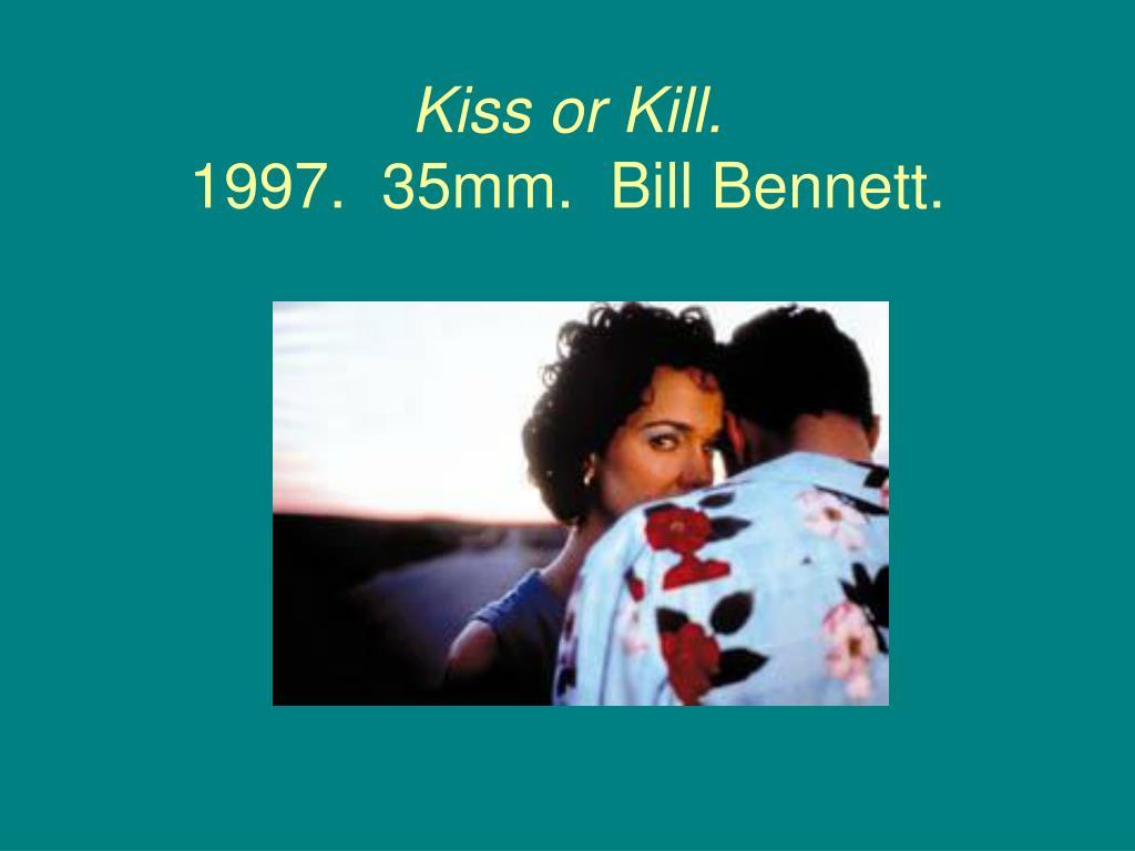 Kiss or Kill.