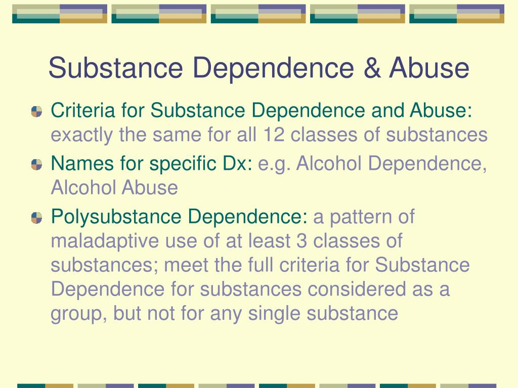 Substance Dependence & Abuse
