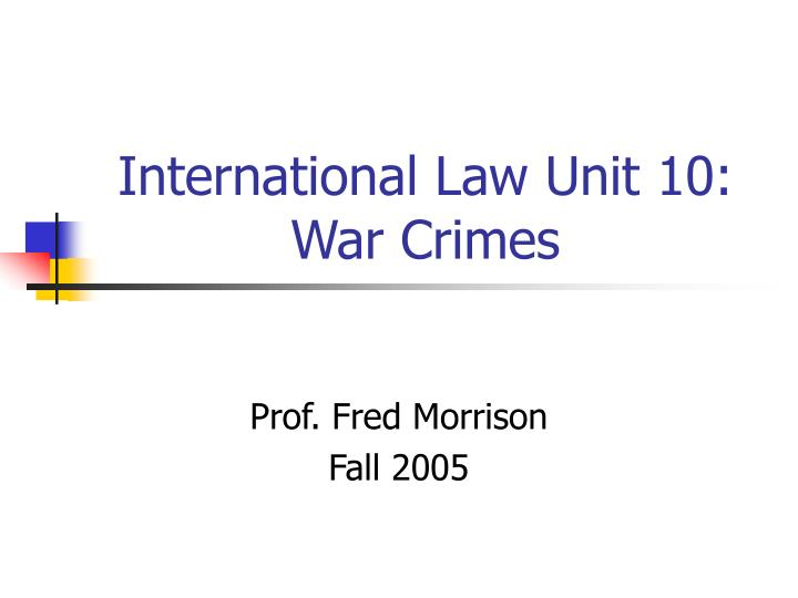 International law unit 10 war crimes