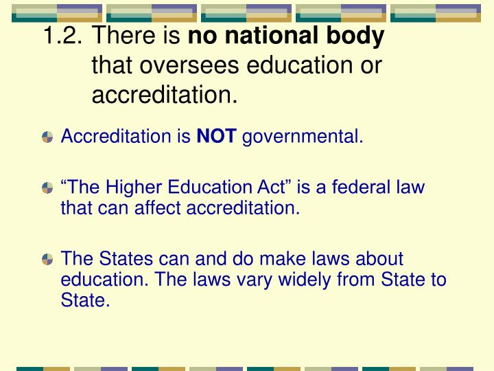 1 2 there is no national body that oversees education or accreditation