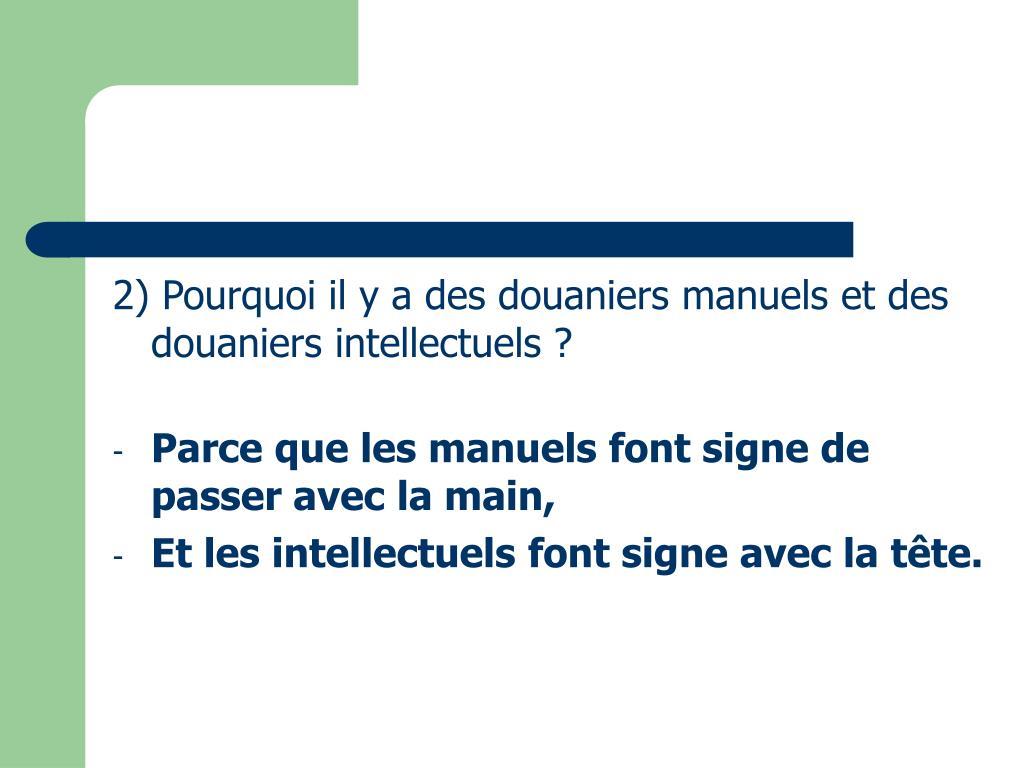 2) Pourquoi il y a des douaniers manuels et des douaniers intellectuels ?