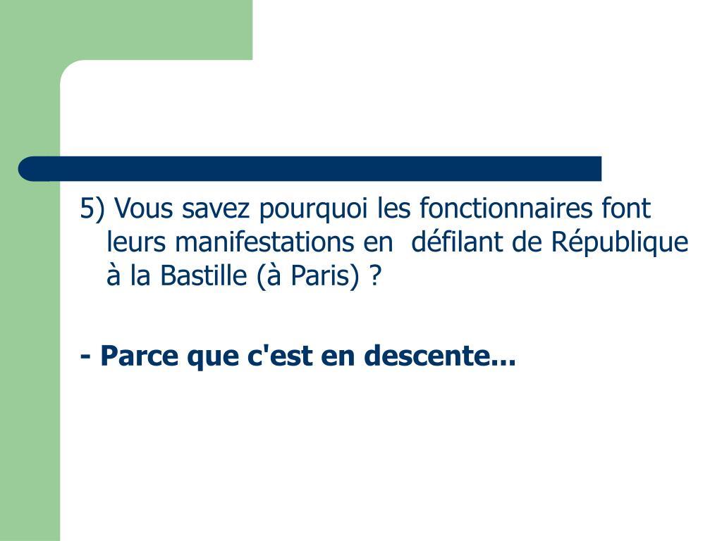 5) Vous savez pourquoi les fonctionnaires font leurs manifestations en  défilant de République à la Bastille (à Paris) ?