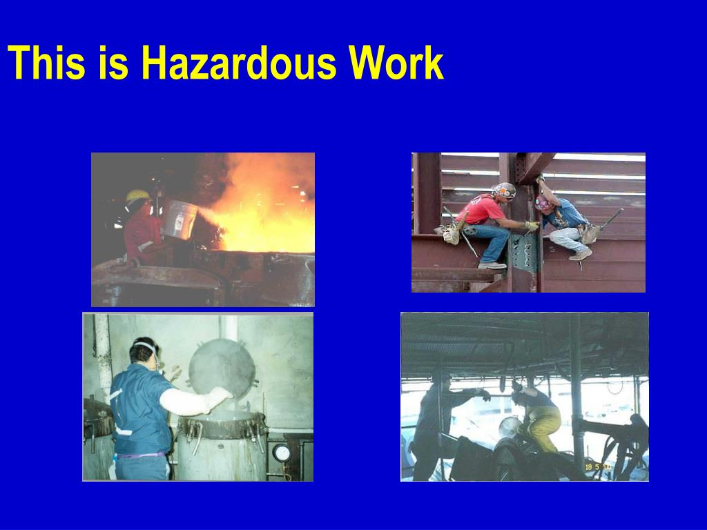 This is Hazardous Work