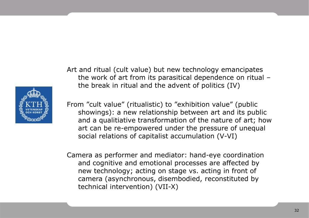 Art and ritual (cult value) but new technology emancipates the work of art from its parasitical dependence on ritual – the break in ritual and the advent of politics (IV)