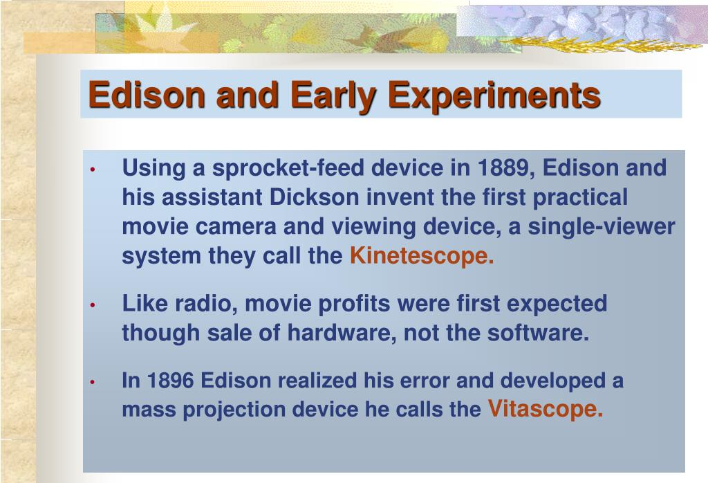 Using a sprocket-feed device in 1889, Edison and his assistant Dickson invent the first practical movie camera and viewing device, a single-viewer system they call the