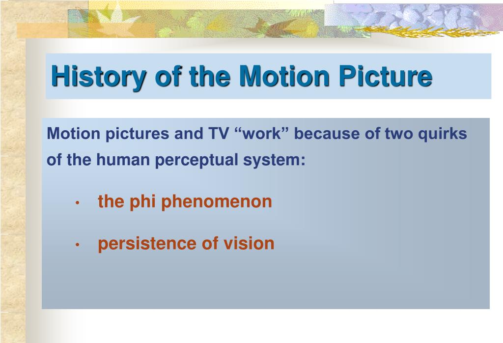 """Motion pictures and TV """"work"""" because of two quirks of the human perceptual system:"""