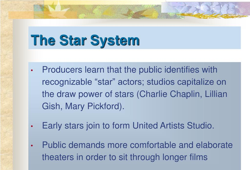 """Producers learn that the public identifies with recognizable """"star"""" actors; studios capitalize on the draw power of stars (Charlie Chaplin, Lillian Gish, Mary Pickford)."""