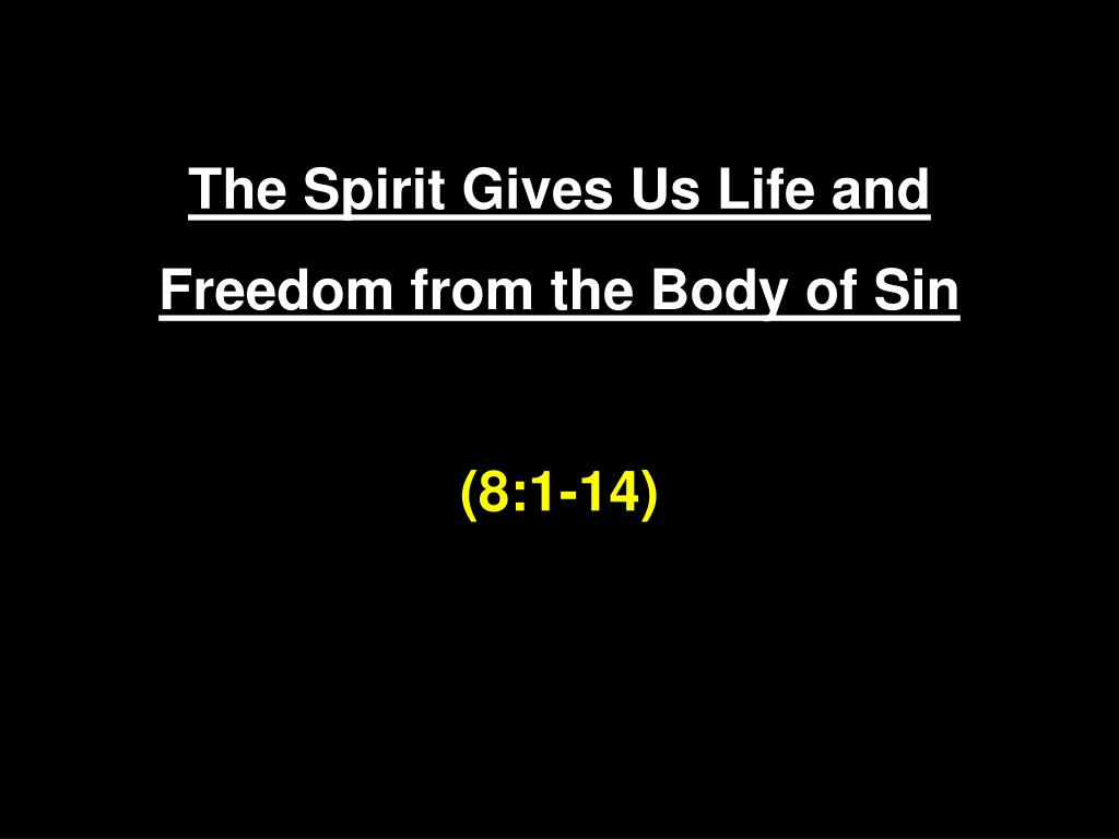 The Spirit Gives Us Life and Freedom from the Body of Sin