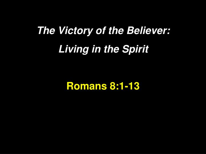 The victory of the believer living in the spirit romans 8 1 13 l.jpg