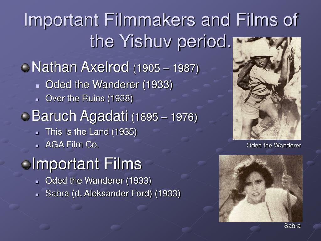Important Filmmakers and Films of the Yishuv period.