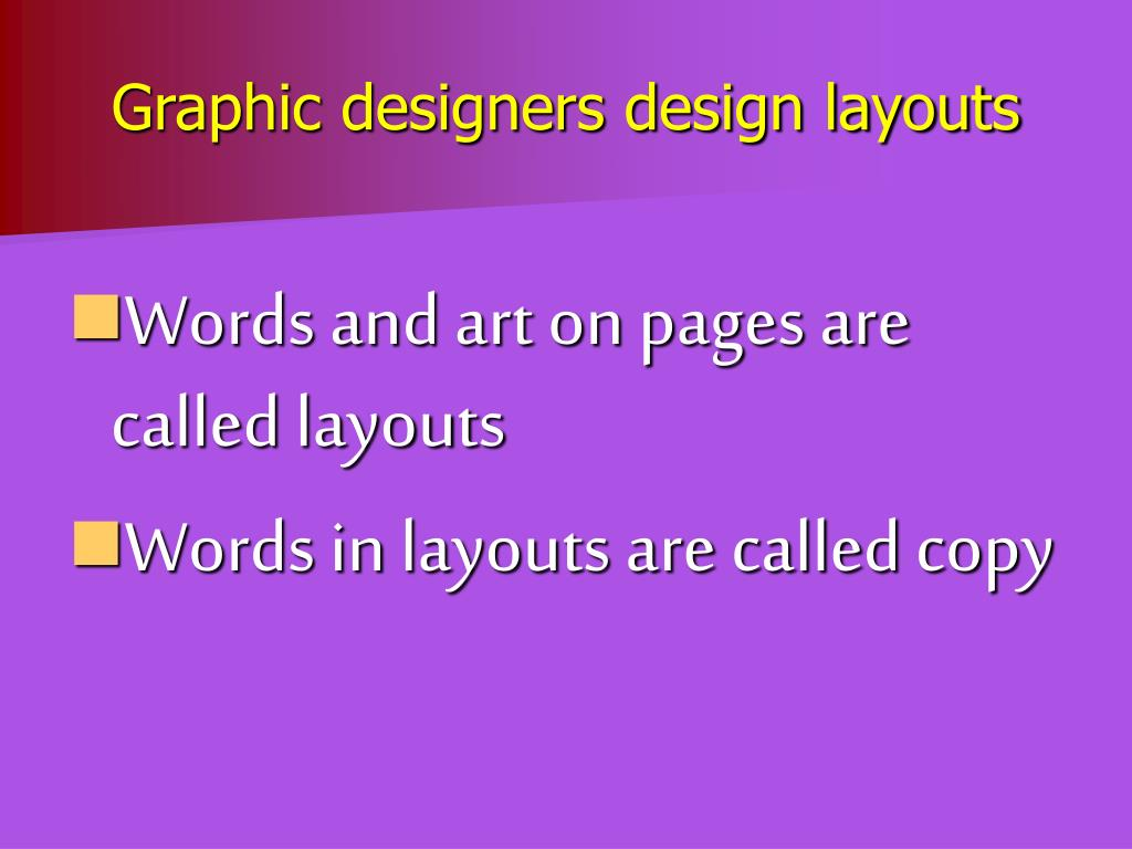 Graphic designers design layouts