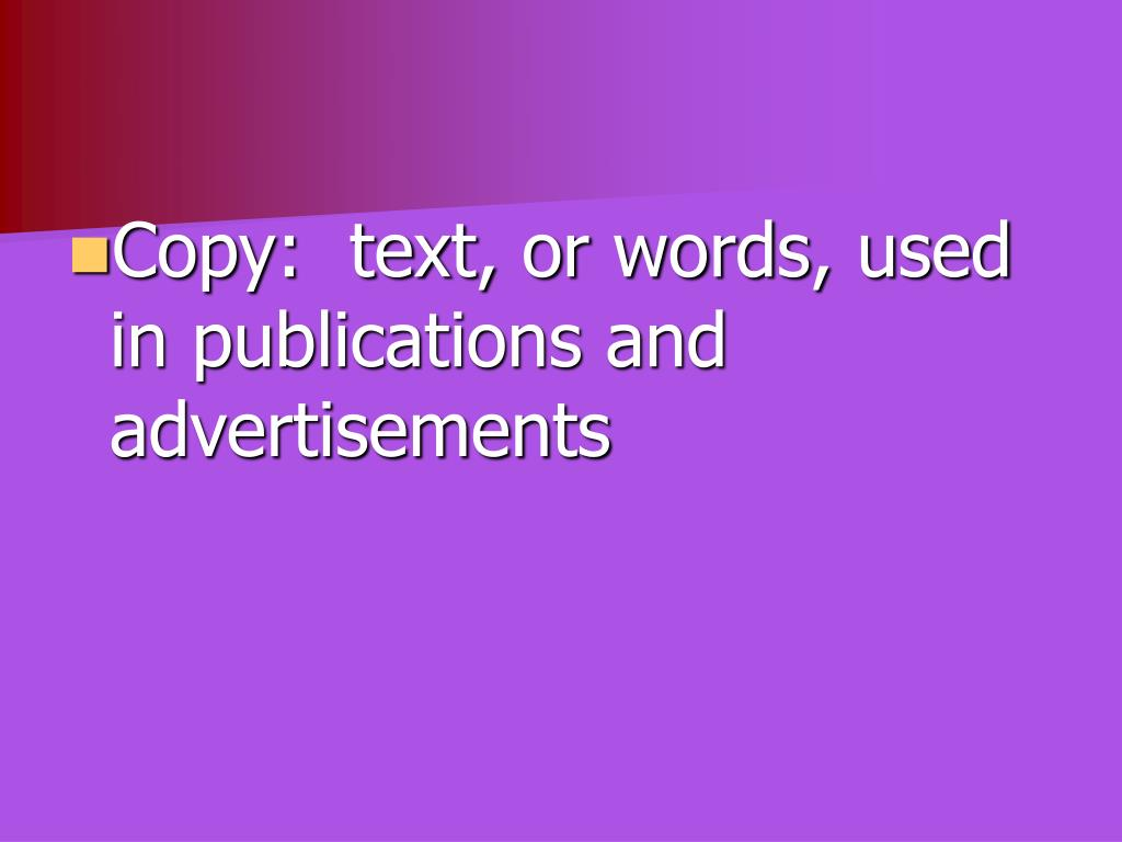 Copy:  text, or words, used in publications and advertisements