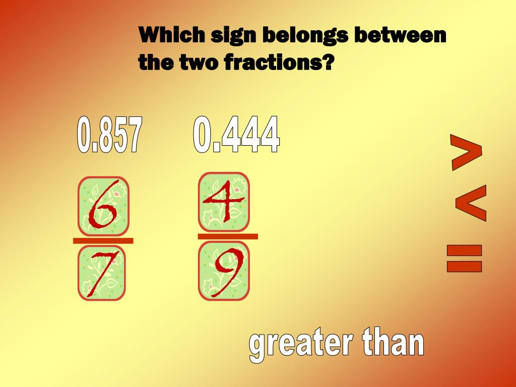 Which sign belongs between the two fractions?