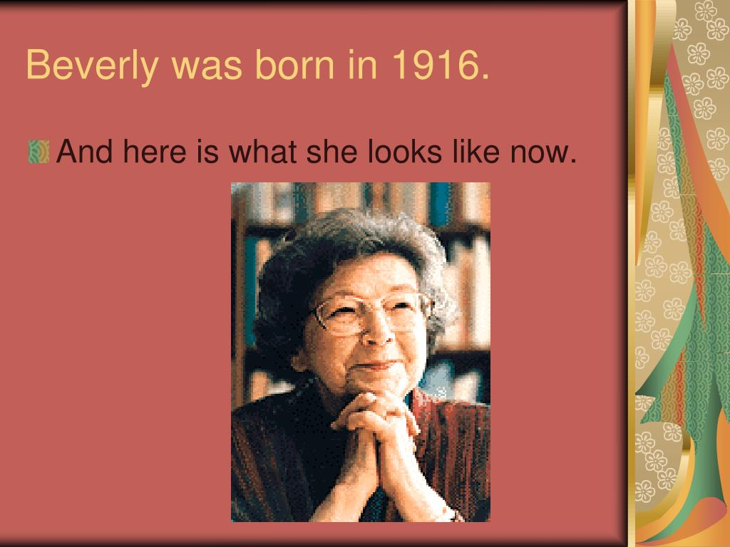 Beverly was born in 1916.
