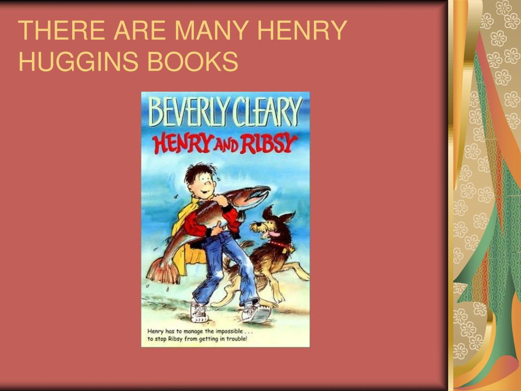 THERE ARE MANY HENRY HUGGINS BOOKS
