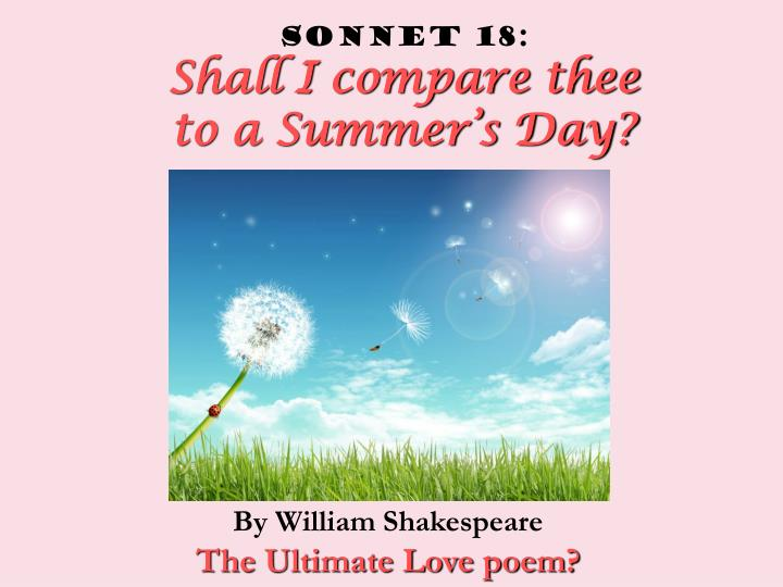 an insight of the shall i compare thee to a summers day by william shakespeare Compare william shakespeare's sonnets 12  whitman´s sonnet essay on sonnet 130 and passionate  analysis of shall i compare thee to a summers day,.