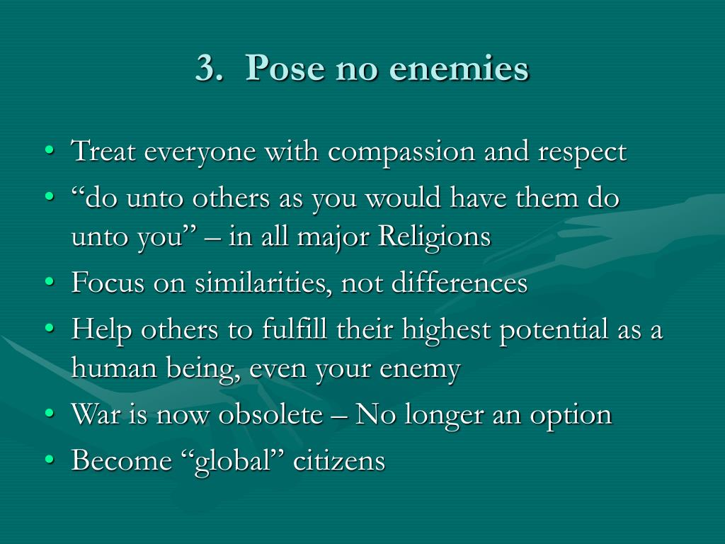 3.  Pose no enemies