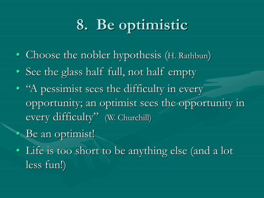 8.  Be optimistic