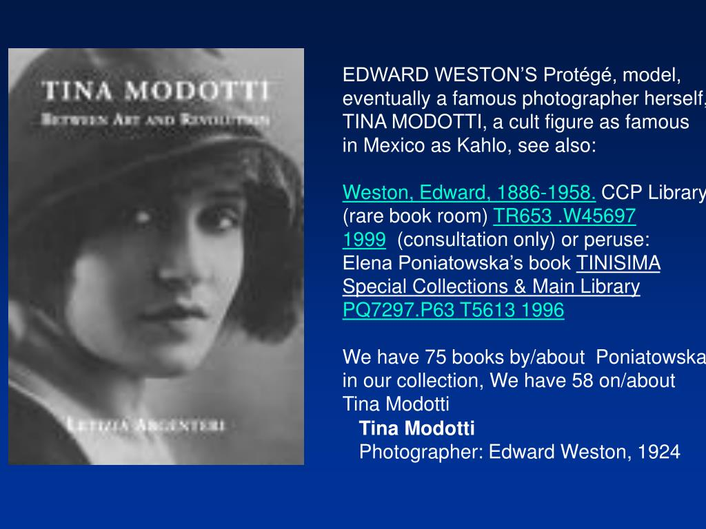 EDWARD WESTON'S Protégé, model, eventually a famous photographer herself, TINA MODOTTI, a cult figure as famous
