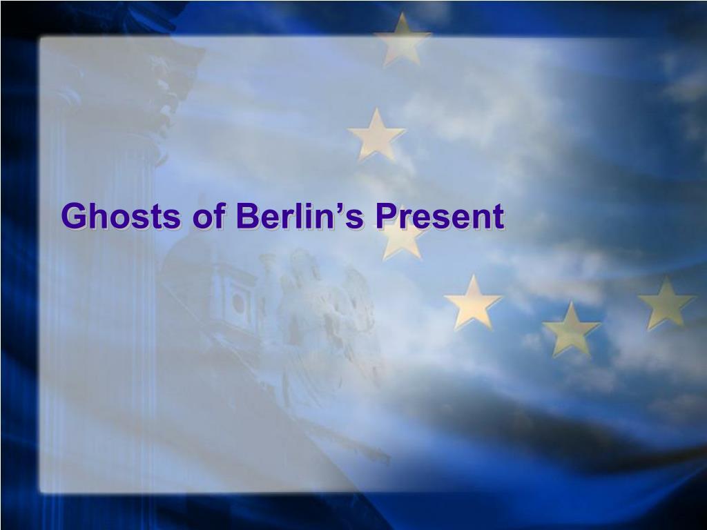 Ghosts of Berlin's Present